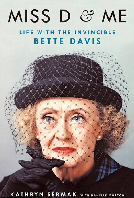 "Kathryn Sermak's book  is ""Miss D & Me - Life with the Invincible Bette Davis."""