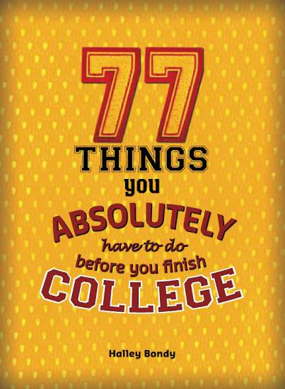 """77 Things You Absolutely Have to Do Before You Finish College"" by Hailey Bondy"