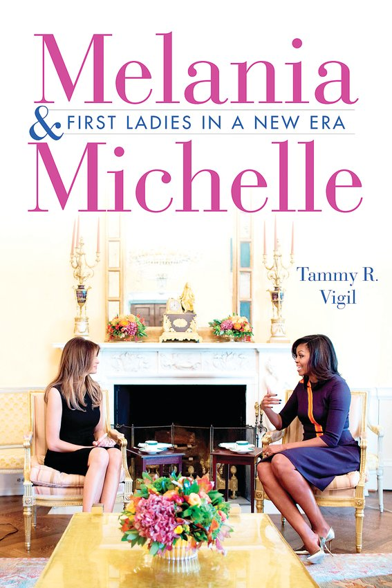 """Melania and Michelle: First Ladies in a New Era"" by Tammy R. Vigil."