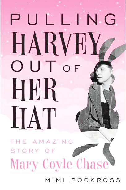 """Pulling Harvey Out of Her Hat"" by Mimi Pockross tells the story of Mary Coyle Chase, the Denverite who wrote the beloved drama ""Harvey."""
