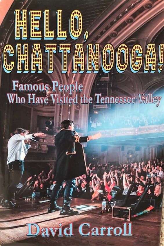 """A MULTI-YEAR RESEARCH and writing project by longtime newsman and TV personality David Carroll has been finished with the publishing of """"Hello Chattanooga! Famous People Who Have Visited The Tennessee Valley."""""""