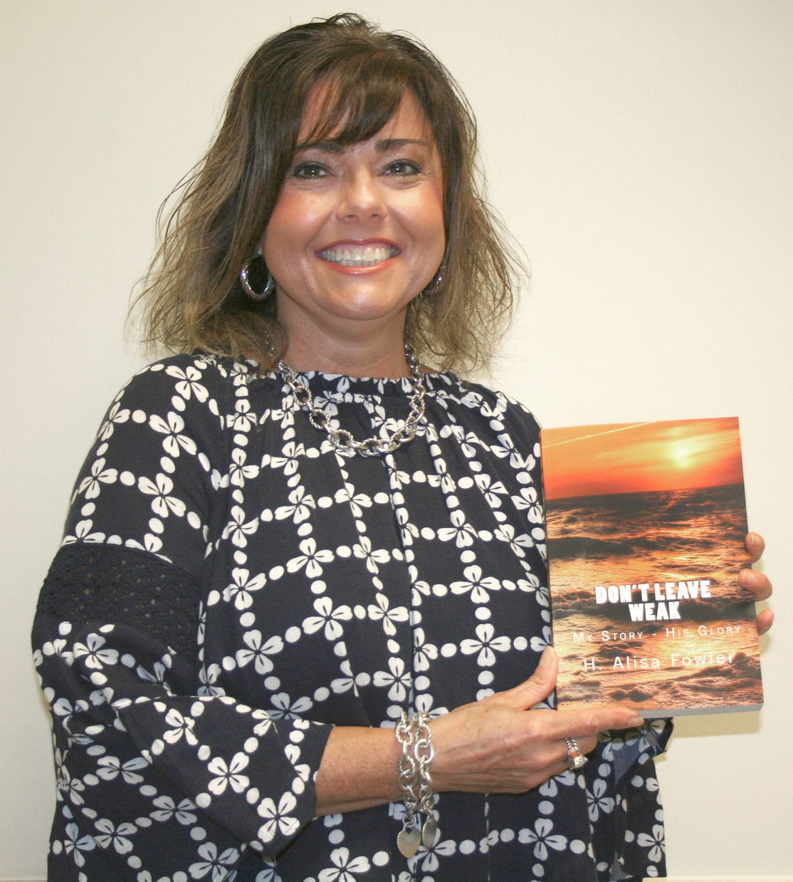 "Mother of three and author of ""Don't Leave Weak,"" Alisa Fowler said her book has been inspired by God and is truly a labor of love that applies to any type of loss a person experiences."