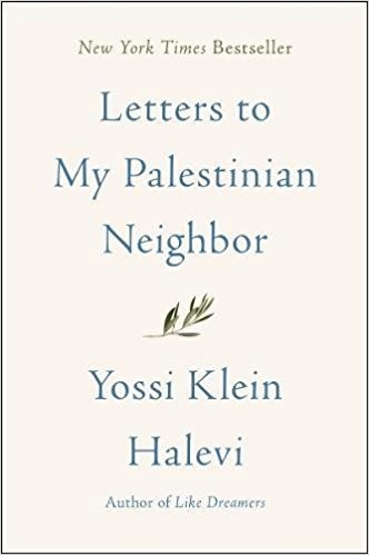 Letters to My Palestinian Neighbor, a new book by Yossi Klein Halevi.