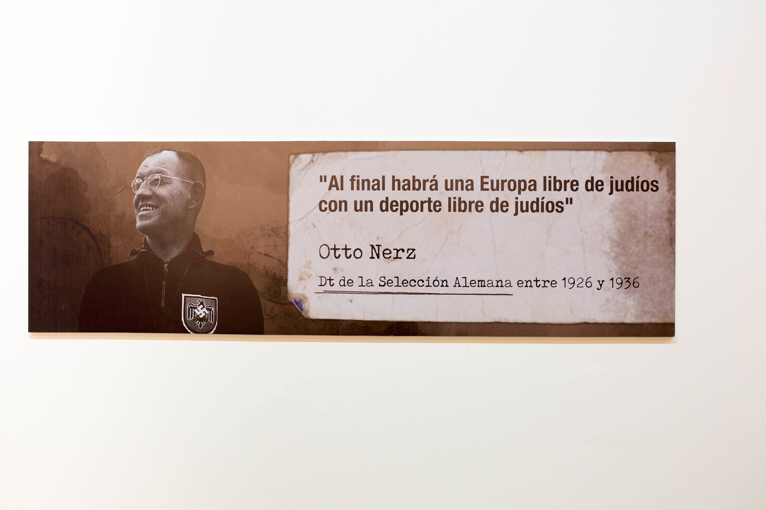 "A panel showing Otto Nerz, Germany's national soccer team coach from 1926 to 1932 saying that ""In the end, there will be a Europe free of Jews with a sport free of Jews."""