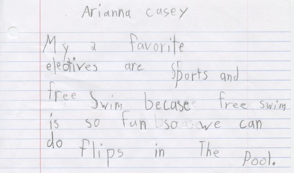 """My 2 favorite electives are Sports and free Swim because free swim is so fun so we can do flips in The Pool.""