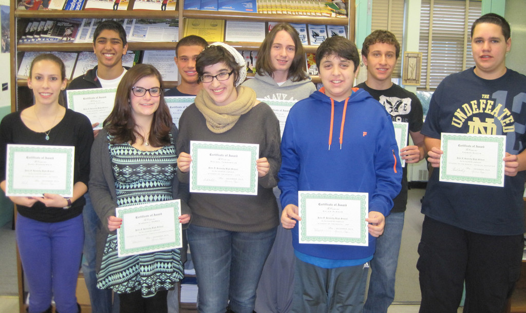 Kennedy High School students proudly displayed their Student of the Month awards. They were, from left, front row, Sara Rosenzweig (Science), Kim DeMeo (Family & Consumer Science), Rachel Tenenbaum (LOTE) and Dylan Albaum (Art); back row, Jayson Chojar (Instrumental Music), Brandon Simon (Math), Ryan Biggs (English), Michael Berkowitz (Business) and Thomas Slevin (Physical Education).