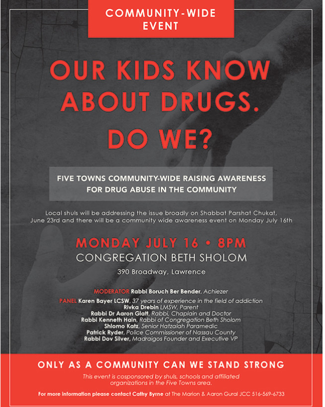 A community drug awareness event is scheduled for July 16 at Congregation Beth Sholom in Lawrence. Organized by the Gural JCC and several other Five Towns organizations and institutions, it is aimed at helping parents understand the issues surrounding substance abuse.