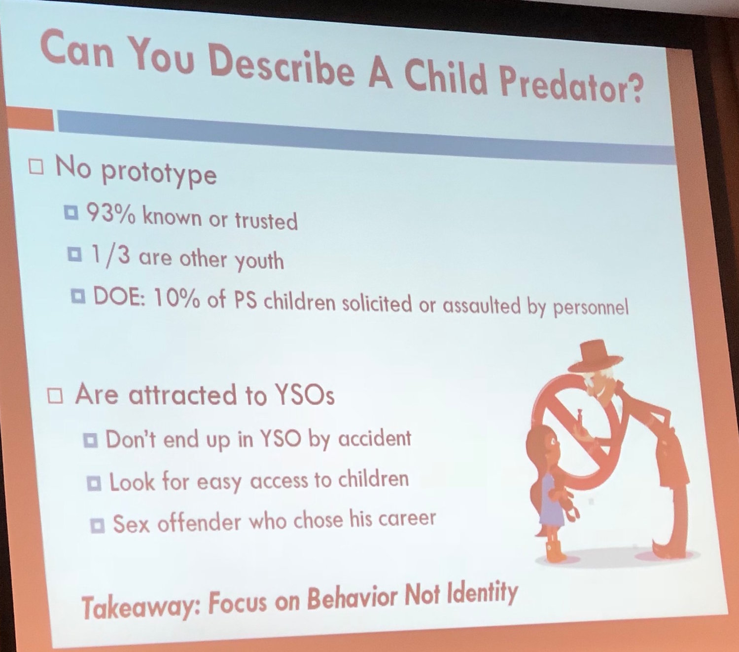 Child predators are not easy to identify and tend to work or volunteer at schools and youth-services organization.