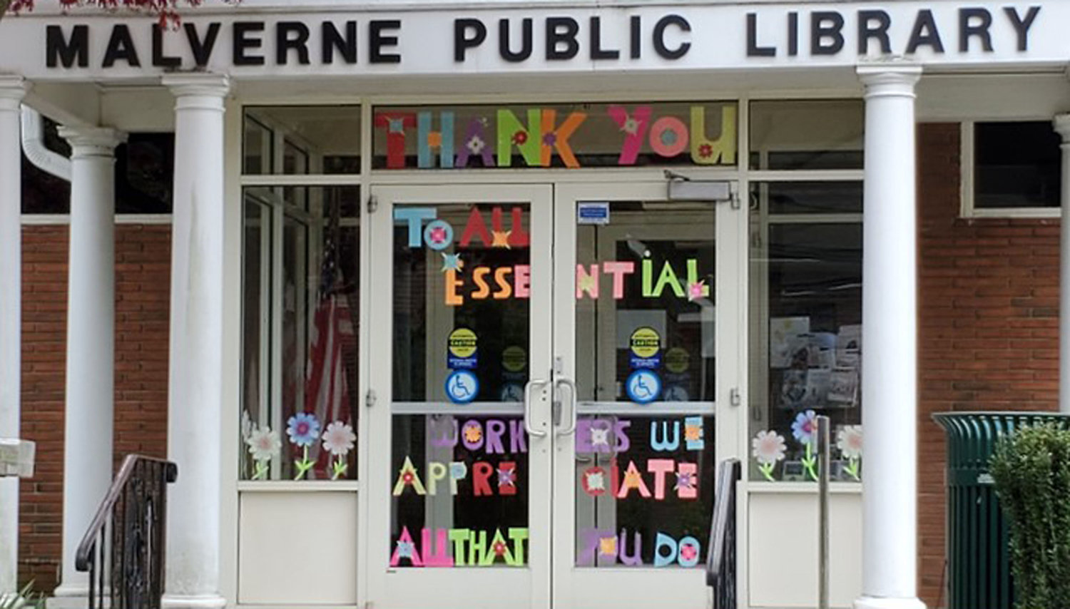 The Malverne Library decorated their entrance to thank essential workers in the village. The idea for the creation came from Malvernite Mari-Leigh Carroll.